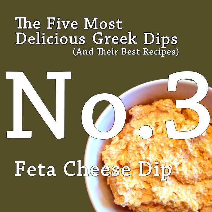 The Five Most Delicious Greek Dips.  No. 3 Feta Cheese Dip