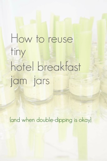 How To Reuse The Tiny Hotel Breakfast Jam Jars