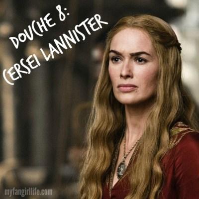 Douche 8 Cersei Lannister