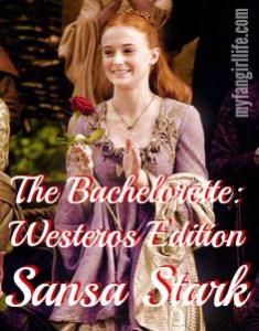 Bachelorette Westros Edition - Sansa Stark + Rose