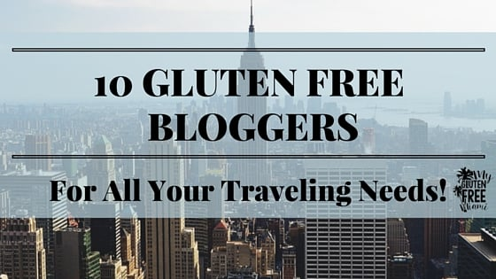 Gluten Free Bloggers for Traveling
