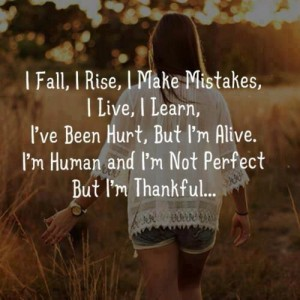i fall i rise i make mistakes but im thankful