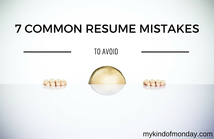 7 Common Resume Mistakes to Avoid My Kind of Monday