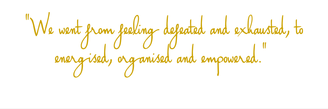 We went from feeling defeated and exhausted, to energised, organised and empowered.%22-3