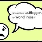 WordPress vs Blogger : Why I choose WordPress?
