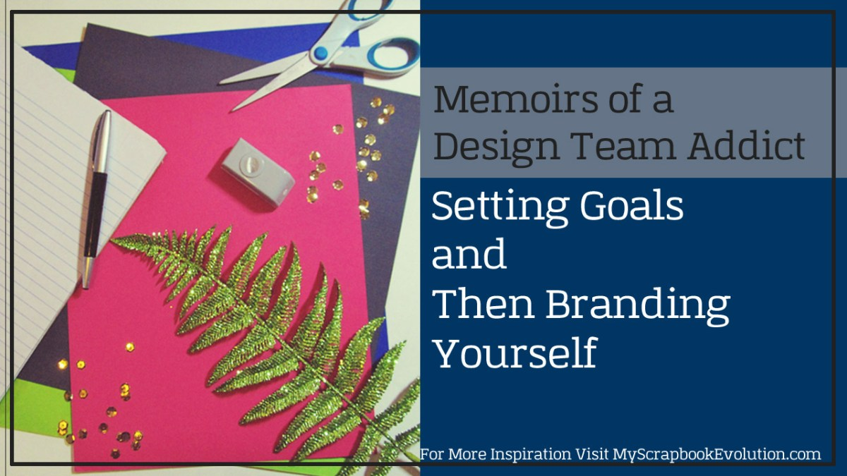 Memoirs of a Design Team Addict: Setting Goals and Then Branding Yourself