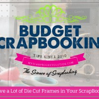 Do You Have a Lot of Die Cut Frames in Your ScrapBook Stash? Budget Scrapbooking Tip