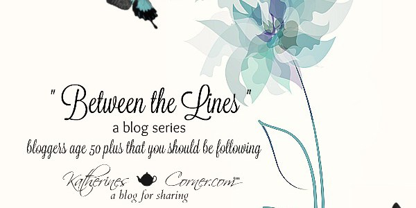 Between The Lines Blog Series featuring bloggers 50 and over
