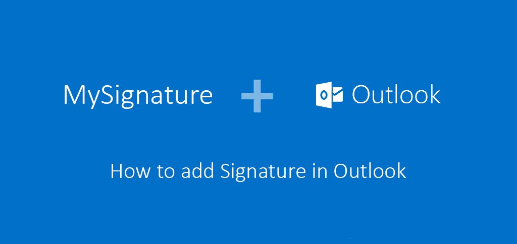 How to Add Signature in Outlook - MySignature