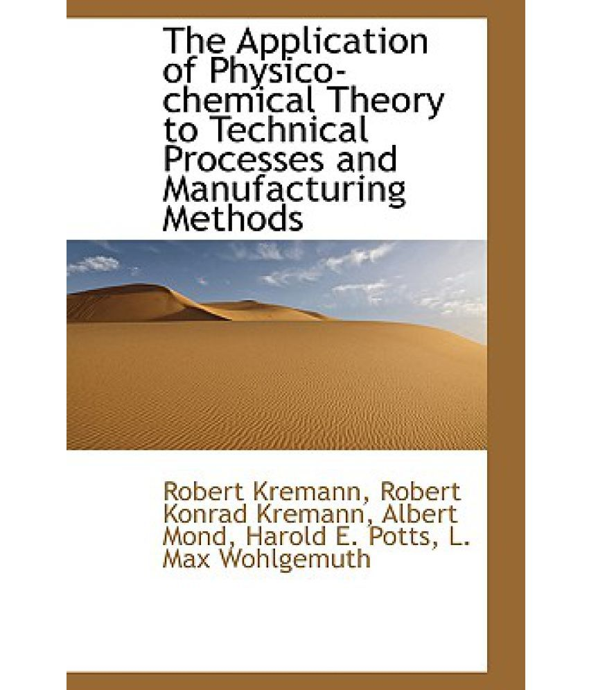 Manufacturing Methods The Application Of Physico Chemical Theory To Technical Processes And Manufacturing Methods