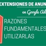 Extensiones de anuncios Adwords: 7 Razones fundamentales para usarlas
