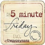 Five Minute Friday: Again