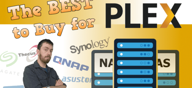 Which NAS to buy for Plex – The Full Compatibility List for Synology, QNAP, Asustor, Netgear, WD and more