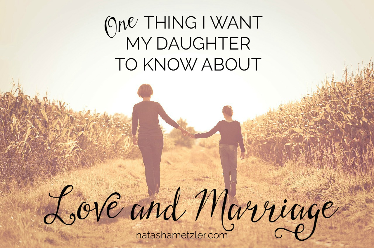 one thing I want my daughter to know about love and marriage