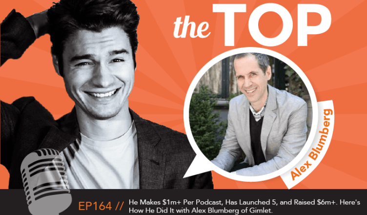 Alex Blumberg The Top Podcast Episode 164