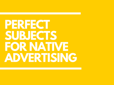 perfect subjects for native advertising