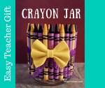 Crayon Jar - Easy Teacher Gift