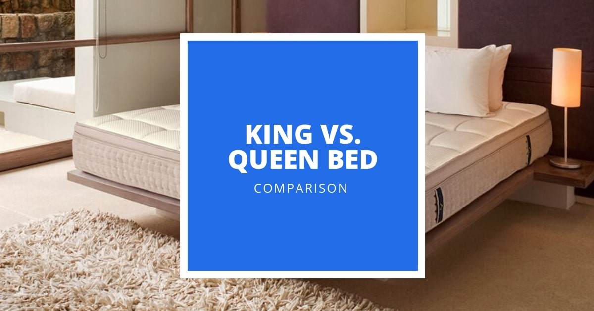 King Vs Queen Bed 2019 King Vs Queen Bed Guide: Which Is Best For Your Needs?