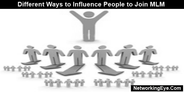 different ways to influence people to join mlm