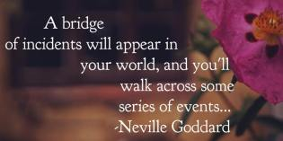 Bridge of Incidents – Neville Goddard Quote