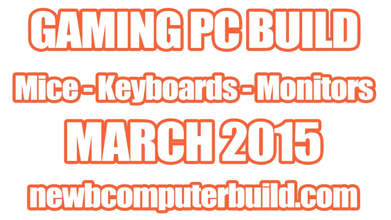 Gaming PC Build Mice Keyboards and Monitors -March 2015