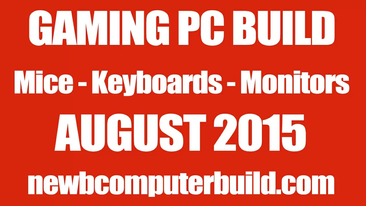 Gaming PC Build Mice Keyboards and Monitors - August 2015