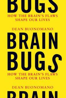 'Brain Bugs: How The Brain's Flaws Shape Our Lives' by Dean Buonomano
