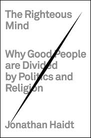 'The Righteous Mind: Why Good People Are Divided by Politics and Religion' by Jonathan Haidt (Pantheon; March 13, 2012)