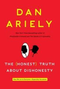 The Honest Truth About Dishonesty How We Lie to Everyone Especially Ourselves by Dan Ariely