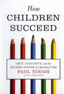 How Children Succeed: Grit, Curiosity and the Hidden Power of Character by Paul Tough