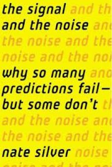 The Signal and the Noise: Why So Many Predictions Fail--but Some Don't by Nate Silver