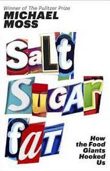 'Salt Sugar Fat: How the Food Giants Hooked Us' by Michael Moss (Random House; February 26, 2013)