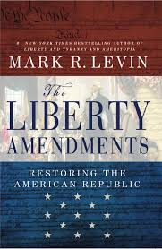 'The Liberty Amendments: Restoring the American Republic' by Mark R. Levin (Threshold Editions; August 13, 2013)