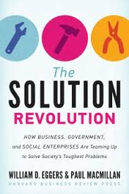 'The Solution Revolution: How Businesses, Government, and Social Enterprises Are Teaming Up to Solve Society's Toughest Problems' by William D. Eggers and Paul Macmillan (Harvard Business Press Review; September 17, 2013)
