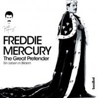 FREDDIE MERCURY The Great Pretender – Ein Leben in Bildern