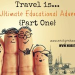Travel is… the Ultimate Educational Adventure!