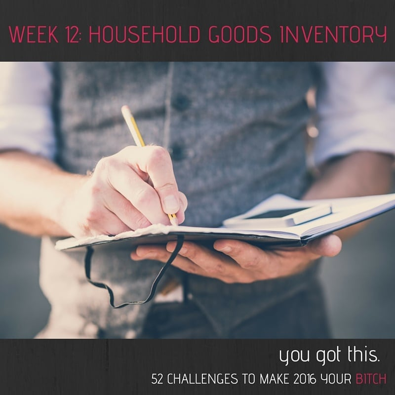52 Goals Week 12 Do a Household Goods Inventory (Even if You\u0027re Not