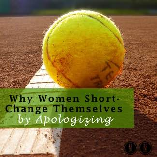 Why Women Short-Change Themselves by Apologizing