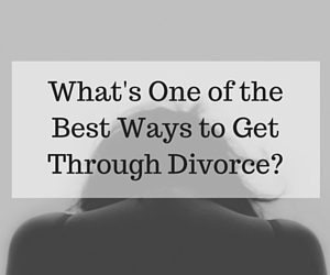 What's One of the Best Ways to Get Through Divorce?