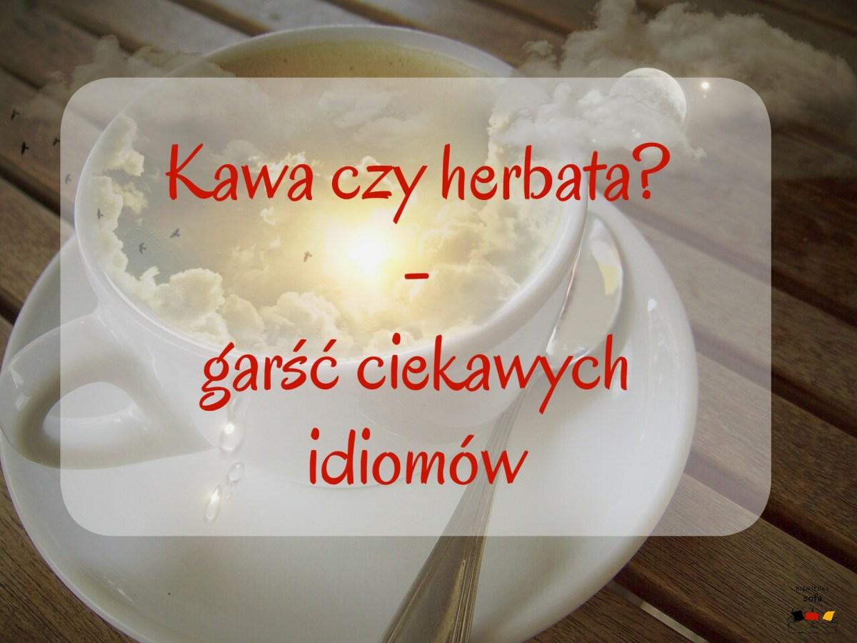 Kawa czy herbata ? - garść ciekawych idiomów