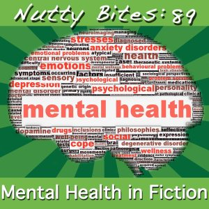 Nutty Bites 89: Mental Health in Fiction