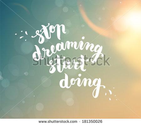 Stop dreaming start doing stock
