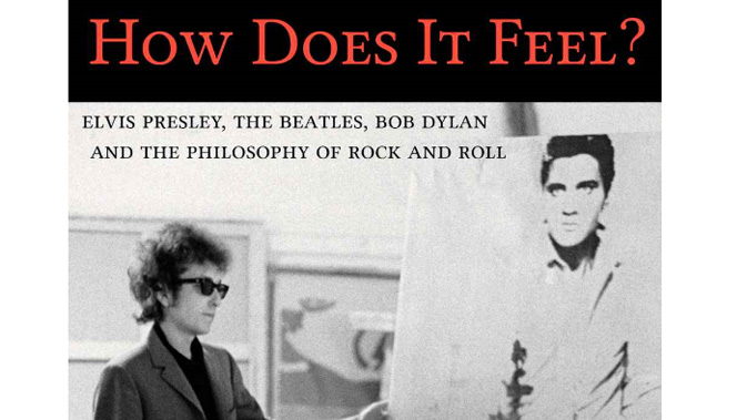 How Does It Feel Presley Beatles Dylan and the Philosophy of Rock & Roll