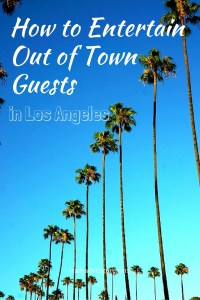 Our tried and tested ways to entertain out of town guests  (with kids) in Los Angeles