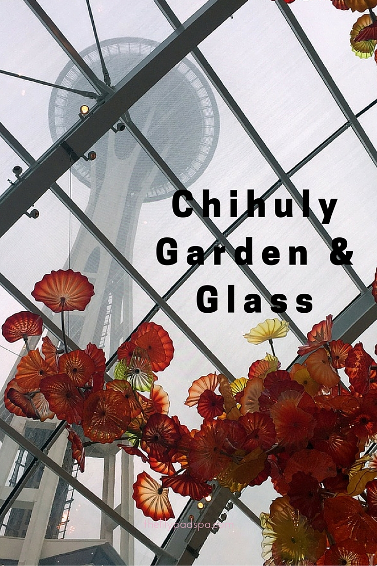 Chihuly Garden And Glass In Seattle No Back Home