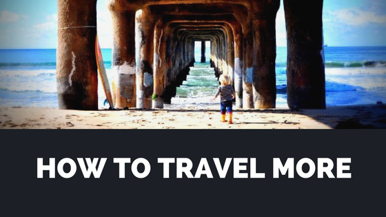 Top Tips on How to Travel More (1)