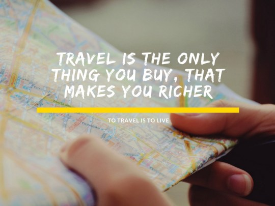 Travel is the only thing you buy that makes you richer  - Top Tips on How to Travel More