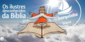 #NB98 – Os Ilustres Desconhecidos da Bíblia