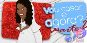 Delas #11 – Vou casar: e agora? – Parte 2