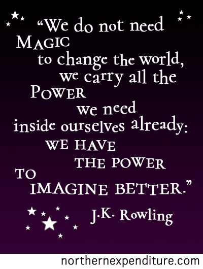 We do not need magic to change the world, we have the power to imagine better